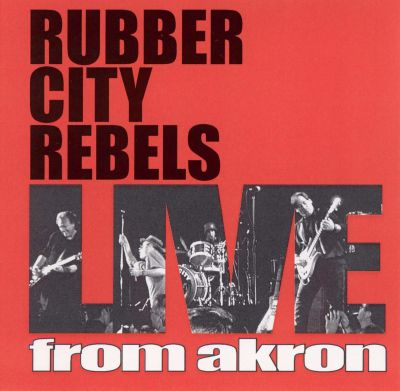 Live From Akron Rubber City Rebels Songs Reviews