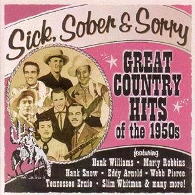 Sick, Sober & Sorry: Great Country Hits of the 1950s
