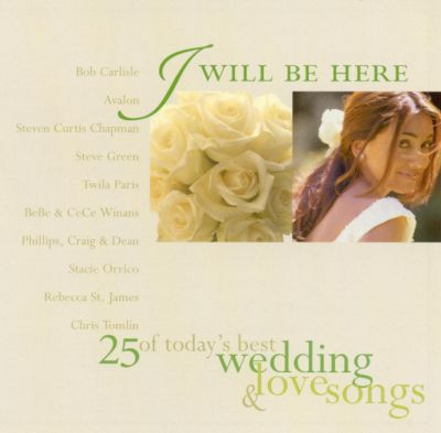 I Will Be Here 25 Of Todays Best Wedding Amp Love Songs