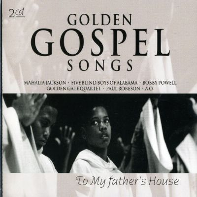 Golden gospel songs to my father 39 s house various for Gospel house music