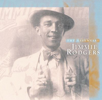 The essential Jimmie Rodgers [sound recording]