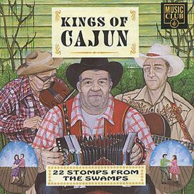 Kings of Cajun, Vol. 1: 22 Stomps from the Swamps