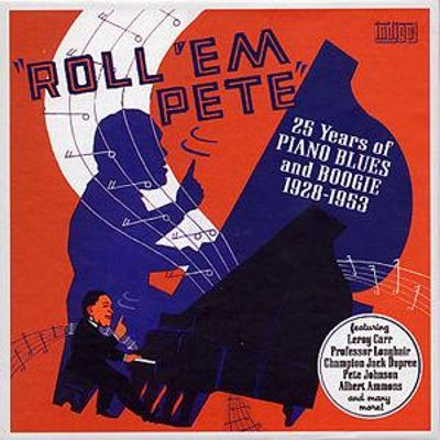 Roll 'em Pete: 25 Years of Piano Blues and Boogie