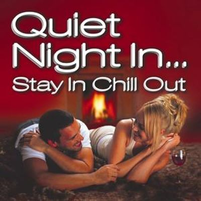 Quiet Night in...Stay in Chill Out