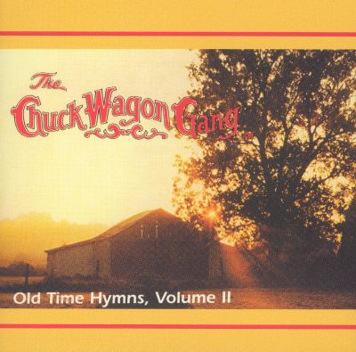 Old time hymns vol 2 chuck wagon gang songs reviews credits