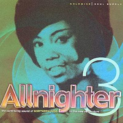 Allnighter, Vol. 3: The Continuing Sound of Northern Soul in the New Millennium