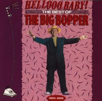 Hellooo Baby!: The Best of the Big Bopper, 1954-1959