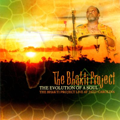The  Evolution of a Soul: The Bhakti Project Live at Jazz! Carolina