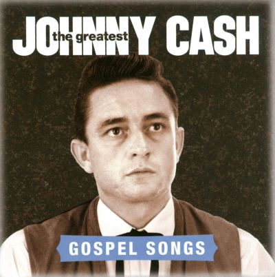 The greatest gospel songs johnny cash songs reviews credits