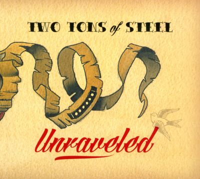 Unraveled / Two Tons of Steel.