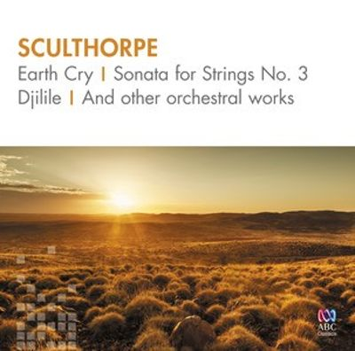 Sculthorpe: Earth Cry; Sonata for Strings No. 3; Djilile & other orchestral works