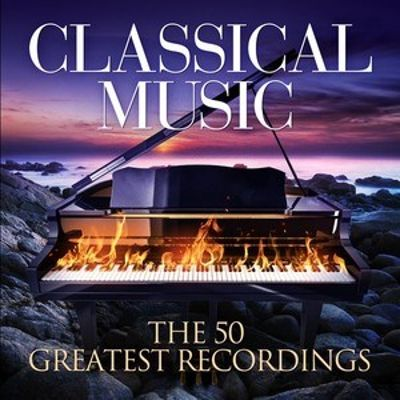 Classical Music: The 50 Greatest Recordings