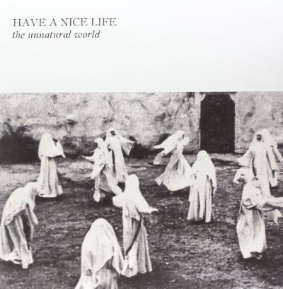 The Unnatural World - Have A Nice Life (2014)