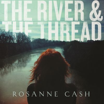 The river & the thread / Rosanne Cash.