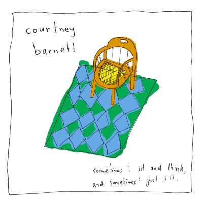 Sometimes I sit and think, and sometimes I just sit / Courtney Barnett.