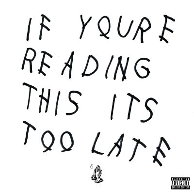 If youre reading this its too late / Drake.