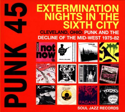 Punk 45: Extermination Nights in the Sixth City - Cleveland, Ohio: Punk and the Decline of the Mid-West