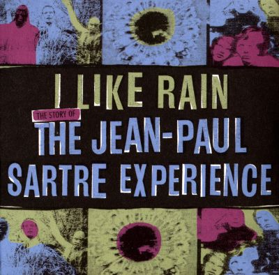I Like Rain: The Story of the Jean-Paul Sartre Experience