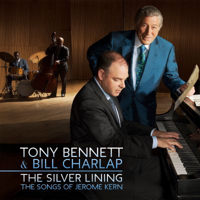 The silver lining : the songs of Jerome Kern / Tony Bennett & Bill Charlap.
