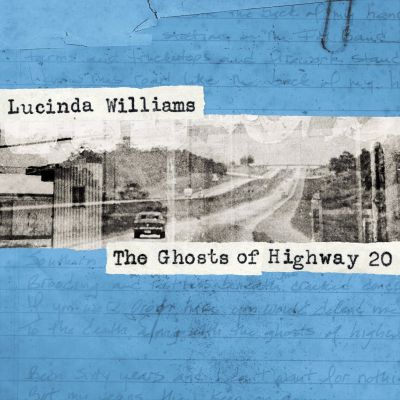 The ghosts of Highway 20 / Lucinda Williams.