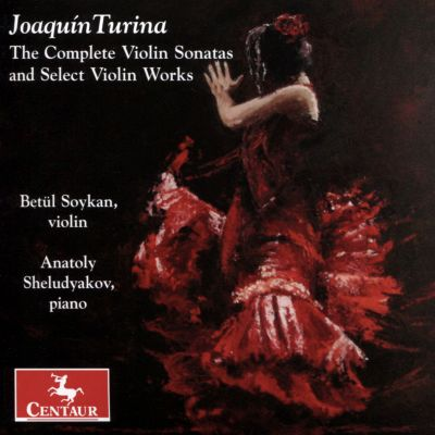 Joaquín Turina: The complete Violin Sonatas and Select Violin Works