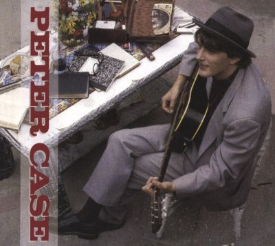 Peter Case [30th Anniversary Expanded Edition]