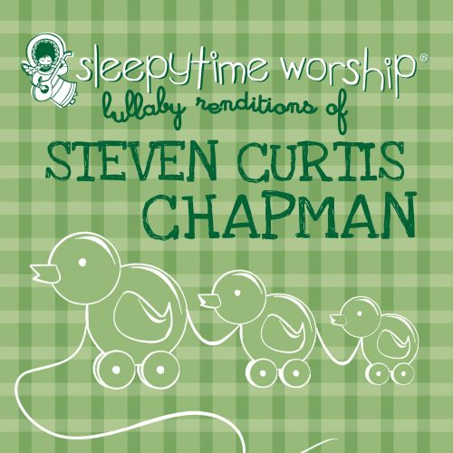 Sleepytime Worship: Lullaby Renditions of Steven Curtis Chapman