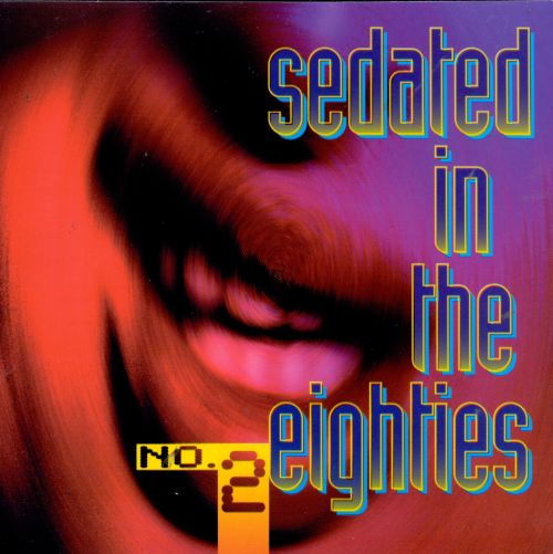 Sedated in the Eighties, Vol. 2