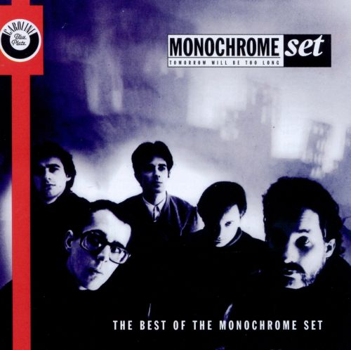 Tomorrow Will Be Too Long: The Best of the Monocrome Set