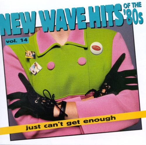 Just Can't Get Enough: New Wave Hits of the 80's, Vol. 14