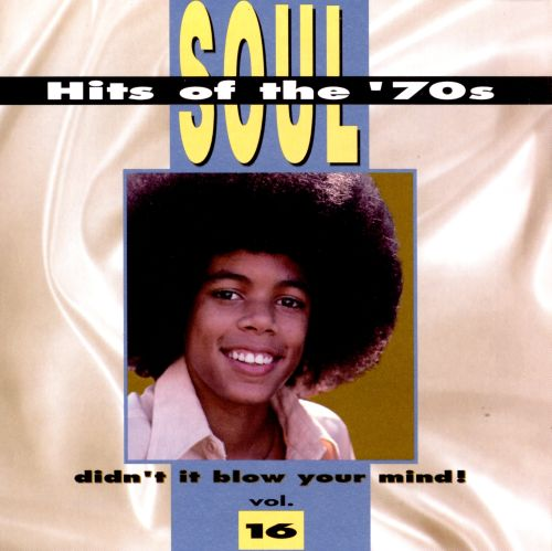 Soul Hits of the 70s: Didn't It Blow Your Mind!, Vol. 16