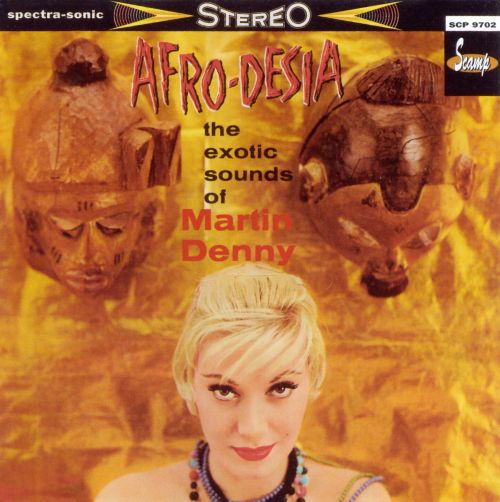 Afro-Desia: The Exotic Sounds of Martin Denny