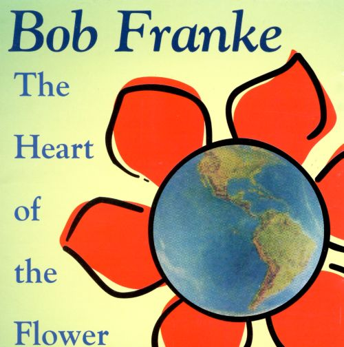 the heart of the flower  bob franke  songs, reviews, credits, Beautiful flower