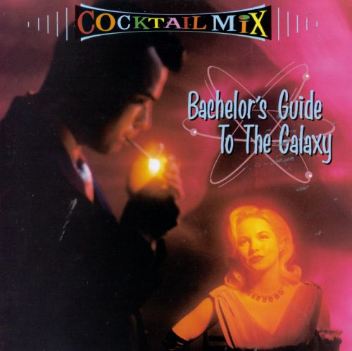 Cocktail Mix, Vol. 1: Bachelor's Guide to the Galaxy