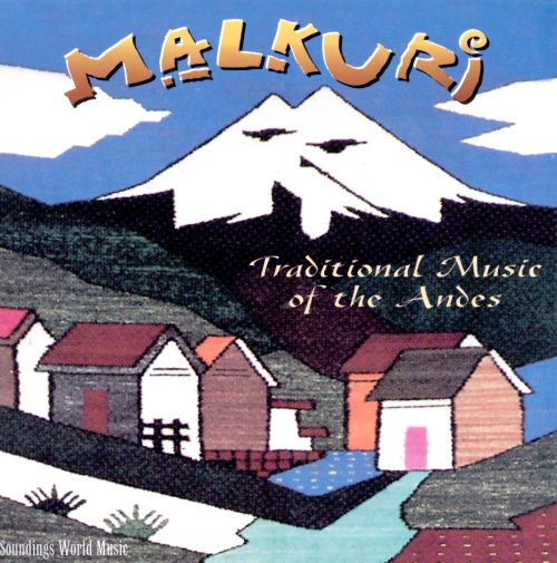 Malkuri (Golden Condor): Traditional Music of the Andes