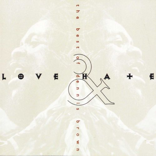 Love & Hate: The Best of Dennis Brown