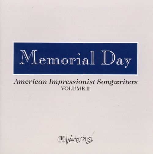 Memorial Day: American Impressionist Songwriters