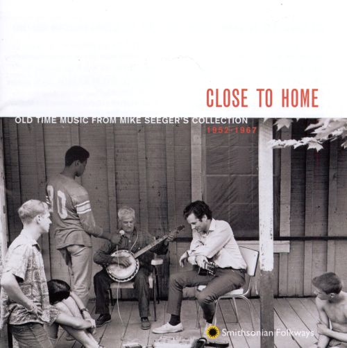 Close to Home: Old Time Music From Mike Seeger's Collection (1952-1967)