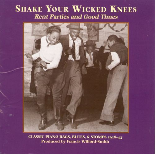 Shake Your Wicked Knees: Rent Parties and Good Times: Classic Piano Rags, Blues, & Sto