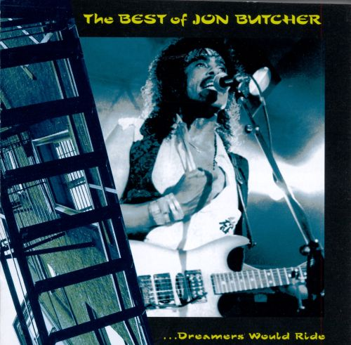 The Best of Jon Butcher: Dreamers Would Ride