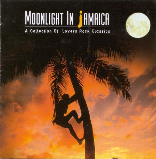 Moonlight in Jamaica: A Collection of Lovers Rock Classics
