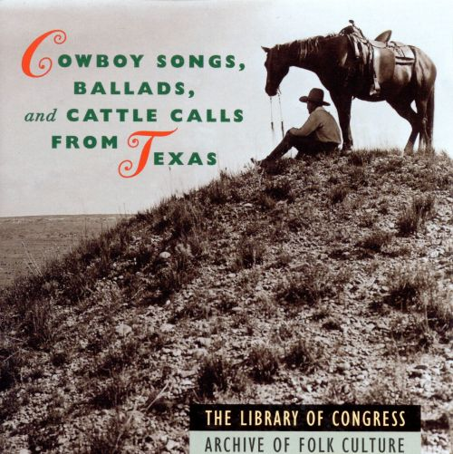 Cowboy Songs, Ballads and Cattle Calls from Texas