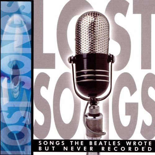 Lost Songs: Songs the Beatles Wrote But Never Recorded