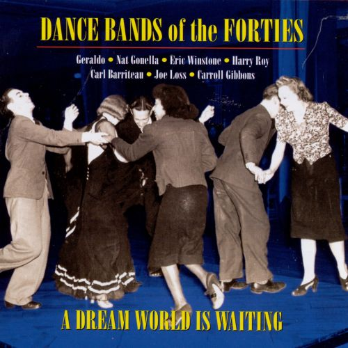 Dance Bands of the 40's: A Dream World Is Waiting