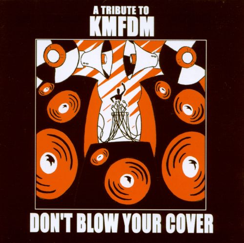 Don't Blow Your Cover: A Tribute to KMFDM