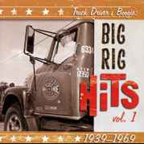 Truck Driver's Boogie: Big Rig Hits Vol. 1: 1939-1969