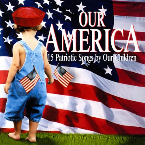 Our America: 15 Patriotic Songs by Our Children
