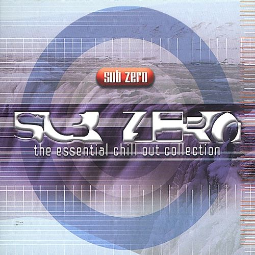 Sub Zero: The Essential Chill Out Collection