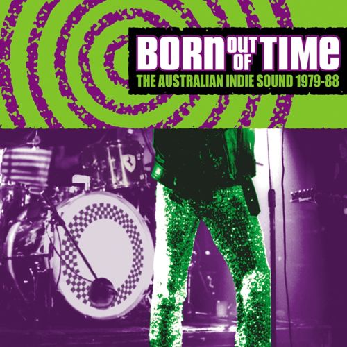 Born out of Time: 1979-1988 - The Australian Indie Scene