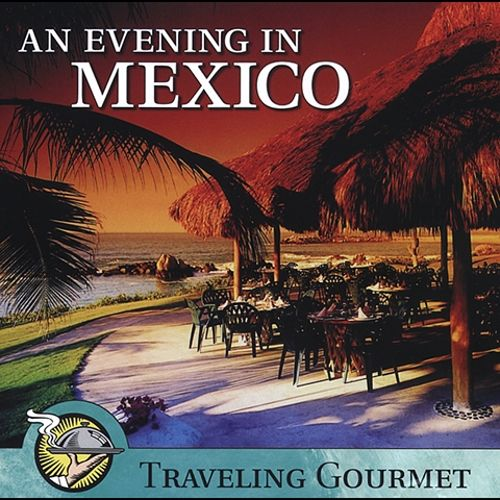 An Evening in Mexico: Traveling Gourmet